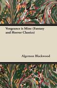 Blackwood, Algernon: Vengeance Is Mine (Fantasy and Horror Classics)