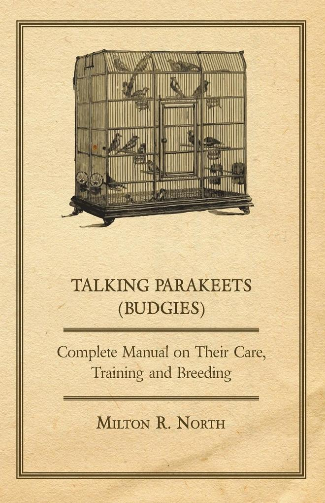 Talking Parakeets (Budgies) - Complete Manual on Their Care, Training and Breeding als Taschenbuch von Milton R. North