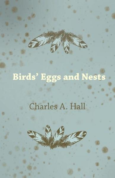 Birds' Eggs and Nests - Charles A. Hall