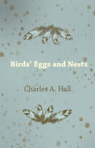Birds' Eggs and Nests Charles A. Hall Author