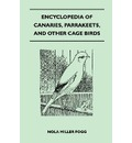 Encyclopedia of Canaries, Parrakeets, and Other Cage Birds - Nola Miller Fogg