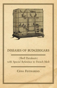 Diseases of Budgerigars (Shell Parrakeets) with Special Reference to French Molt Cessa Feyerabend Author