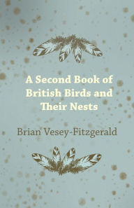 A Second Book of British Birds and Their Nests Brian Vesey-Fitzgerald Author