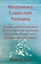 Ornithology Laboratory Notebook - For Recording Observations Made in the Field and Studies Made in the Laboratory on the Birds of North America - Arthur A. Allen
