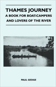 Thames Journey - A Book for Boat-Campers and Lovers of the River Paul Gedge Author