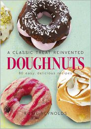 Doughnuts: A Classic Treat Reinvented - 60 easy, delicious recipes - Rosie Reynolds