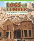 Logs and Lumber: From the Forest to Your Home - Thomas, Aaron