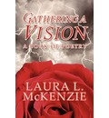 Gathering a Vision - Laura L McKenzie