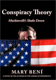 Conspiracy Theory: Machiavelli's Shake Down Mary Beni Author