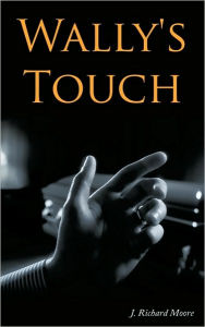 Wally's Touch J. Richard Moore Author