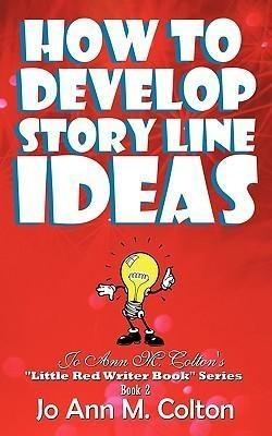 How to Develop Story Line Ideas - Jo Ann M. Colton