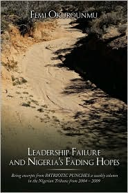 Leadership Failure and Nigeria's Fading Hopes: Being Excerpts from Patriotic Punches a Weekly Column in the Nigerian Tribune from 2004 - 2009