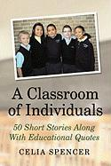 A Classroom of Individuals: 50 Short Stories Along with Educational Quotes