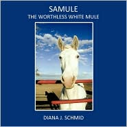 Samule The Worthless White Mule - Diana J. Schmid