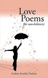 Love Poems Love Poems: For Non-Believers (for Non-Believers) - Armida Puckett, Andrea