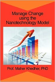 Manage Change Using The Nanotechnology Model - Phd Prof. Maher Khedher