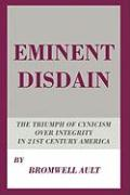 Eminent Disdain: The Triumph of Cynicism Over Integrity in 21st Century America