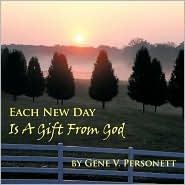 Each New Day Is A Gift From God - Gene V. Personett