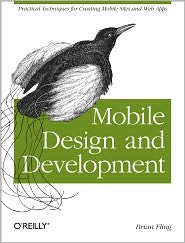 Mobile Design and Development: Practical concepts and techniques for creating mobile sites and web apps - Brian Fling