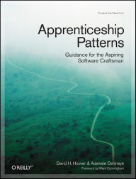 Apprenticeship Patterns: Guidance for the Aspiring Software Craftsman - Dave Hoover