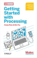 Getting Started with Processing - Ben Fry, Casey Reas