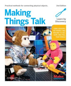 Making Things Talk: Using Sensors, Networks, and Arduino to see, hear, and feel your world - Tom Igoe