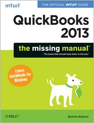 QuickBooks 2013: The Missing Manual: The Official Intuit Guide to QuickBooks 2013 - Bonnie Biafore