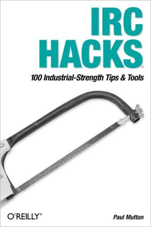 IRC Hacks: 100 Industrial-Strength Tips & Tools - Paul Mutton
