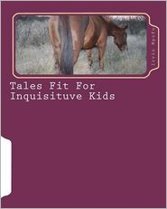 Tales Fit For Inquisituve Kids - Irvin Mpofu