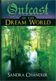 Outcast of the Dream World - Sandra Chandler