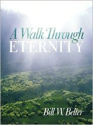 A Walk Through Eternity - Bill W. Belter