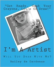 I'm A Artist: Will You Draw with Me? - Bailey de Cardenas, April de Cardenas