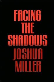 Facing the Shadows - Joshua Miller