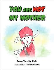 You Are Not My Mother - Dawn Ph.D. Yonally