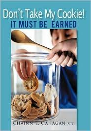 Don't Take My Cookie! It Must Be Earned - Chainn L. Gahagan Sr.