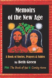 Memoirs Of The New Age: A Book Of Stories, Prayers, And Fables - Beth Green