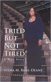 Tried But Not Tired!: A True Story - Vilma M. Rose-Deane