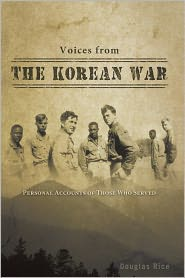 Voices from the Korean War: Personal Accounts of Those Who Served - Douglas Rice