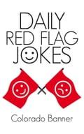 DAILY RED FLAG JOKES - Colorado Banner