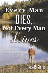 Every Man Dies, Not Every Man Lives - Stone, Jack R.
