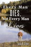 Every Man Dies, Not Every Man Lives - Jack R. Stone