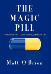 The Magic Pill: Your Prescription for a Longer, Healthier, and Happier Life - O'Brien, Matt