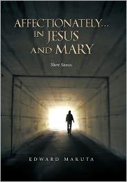 Affectionately...In Jesus And Mary - Edward Makuta