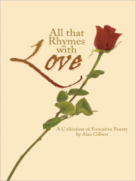 All that Rhymes with Love: A Collection of Evocative Poetry - Alan Gilbert