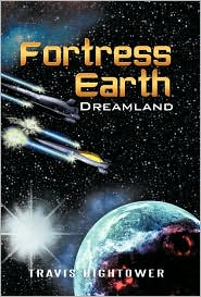 Fortress Earth: Dreamland - Travis Hightower