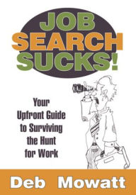 Job Search Sucks!: Your Upfront Guide to Surviving the Hunt for Work - Deb Mowatt
