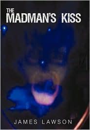 The Madman's Kiss - James Lawson