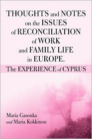 THOUGHTS AND NOTES ON THE ISSUES OF RECONCILIATION OF WORK AND FAMILY LIFE IN EUROPE. THE EXPERIENCE OF CYPRUS - Maria Gasoukan, Maria Kokkinou