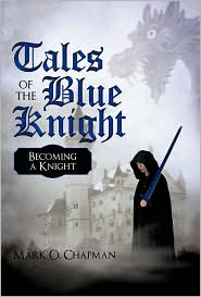 Tales of the Blue Knight: Becoming a Knight - Mark O. Chapman