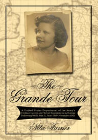 The Grande Tour: A United States Department of the Army's Civilian Career and Travel Experiences in Europe Following World War Ii, June 1949-November 1951 - Nita Farrier